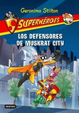 G.Stilton Superheroes 1. los Defensores de Muskrat City